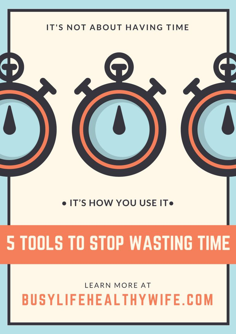 5 tools to stop wasting time | Busy Life Healthy Wife